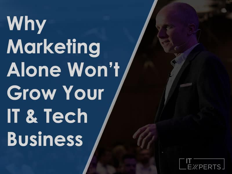 Why Marketing alone won't grow your Tech Business